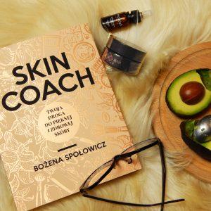 Pielęgnować i nie zwariować – Skin Coach Twoja Droga do Pięknej Skóry – Bożena Społowicz
